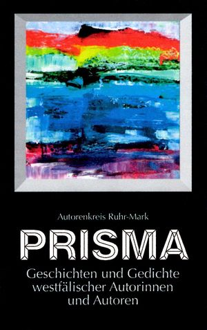 Prisma – Anthologie Autorenkreis Ruhr-Mark e.V. 2014